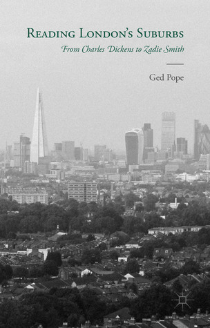 Reading Londons Suburbs: From Charles Dickens to Zadie Smith Ged Pope