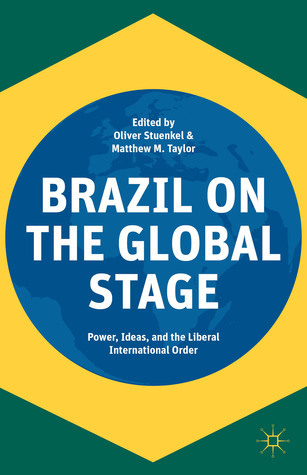 Brazil on the Global Stage: Power, Ideas, and the Liberal International Order Matthew M. Taylor
