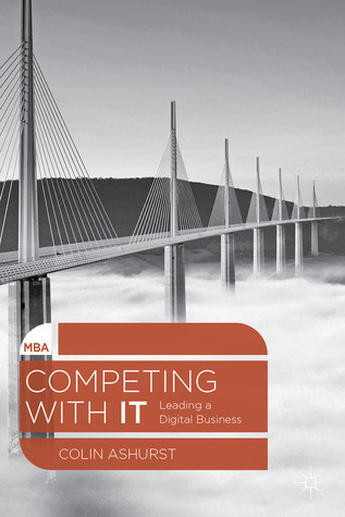 Competing with IT: Leading a Digital Business  by  Colin Ashurst