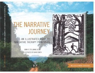The Narrative Journey: An Illustrated Guide to Narrative Therapy Principles  by  John Stillman