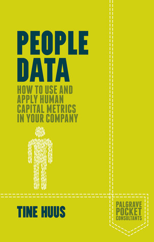 People Data: How to Use and Apply Human Capital Metrics in your Company Tine Huus
