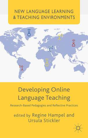 Developing Online Language Teaching: Research-Based Pedagogies and Reflective Practices Regine Hampel