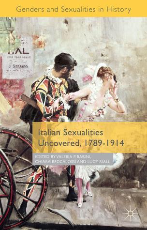Italian Sexualities Uncovered, 1789-1914  by  Valeria Babini