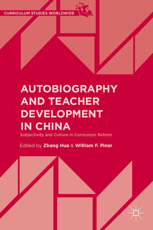 Autobiography and Teacher Development in China: Subjectivity and Culture in Curriculum Reform Zhang Hua