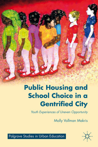 Public Housing and School Choice in a Gentrified City: Youth Experiences of Uneven Opportunity  by  Molly Vollman Makris