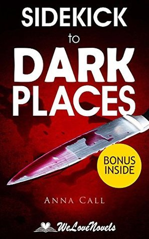 Dark Places: A Novel  by  Gillian Flynn -- Sidekick by Anna Call