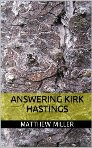 Answering Kirk Hastings: Examining the Core Claims of the author of What Is Truth?  by  Matthew Miller