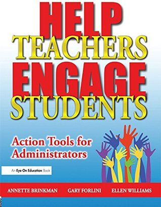Help Teachers Engage Students: Action Tools for Administrators Gary Forlini