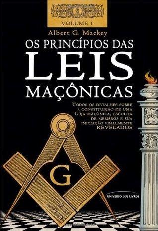 Os Princípios das Leis Maçônicas - Volume I  by  Albert G. MacKey