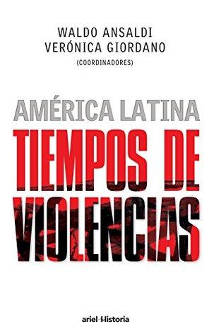 América Latina. Tiempos de violencias  by  Waldo Ansaldi