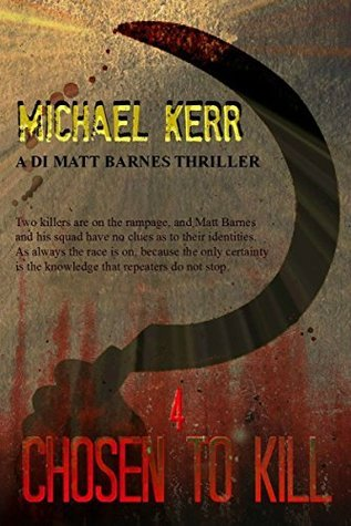Chosen To Kill (DI Matt Barnes Book 4) Michael Kerr