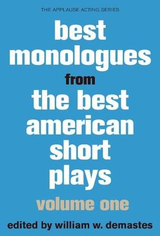 Best Monologues from Best American Short Plays, Volume One: 1 (Applause Acting Series)  by  William W. Demastes