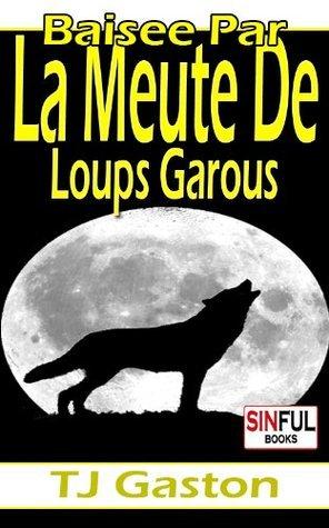 histoires Sexuelles De Loups Garous - Baisée Par La Meute De Loups Garous T.J. Gaston