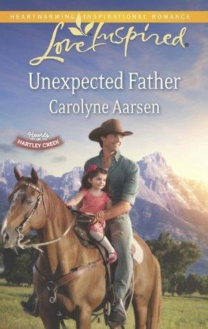 Unexpected Father (Hearts of Hartley Creek Book 2) Carolyne Aarsen