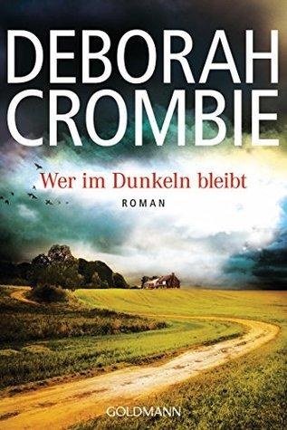 Wer im Dunkeln bleibt: Roman (Die Kincaid-James-Romane 16) Deborah Crombie