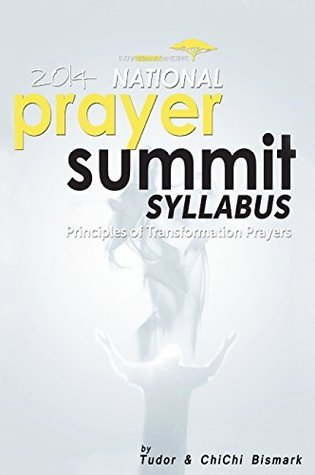 2014 National Prayer Summit Syllabus - Principles Of Transformational Prayers Tudor Bismark