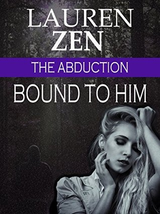 The Abduction: Bound to Him Lauren Zen