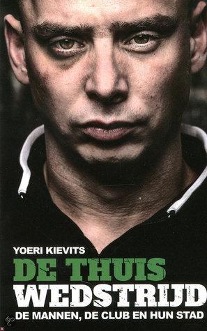 De Thuiswedstrijd: de mannen, de club en hun stad  by  Yoeri Kievits