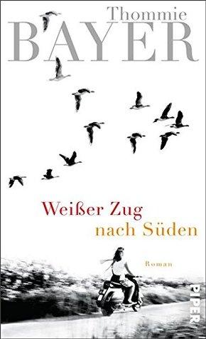 Weißer Zug nach Süden: Roman  by  Thommie Bayer