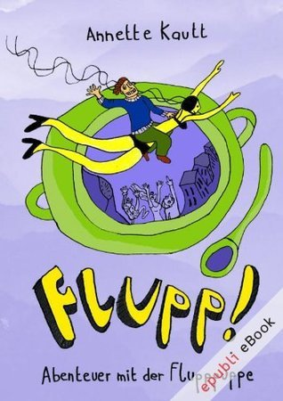 Flupp! - Abenteuer mit der Flupppuppe  by  Annette Kautt