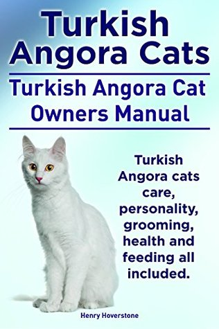 Turkish Angora Cats. Turkish Angora Cat Owners Manual. Turkish Angora Cats care, personality, grooming, health and feeding all included.  by  Henry Hoverstome