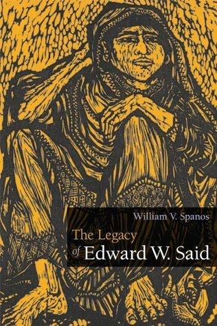 The Legacy of Edward W. Said William V. Spanos
