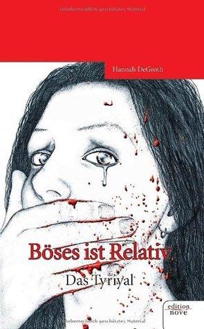 Böses ist Relativ 1: Das Tyriyal  by  Hannah Degroth