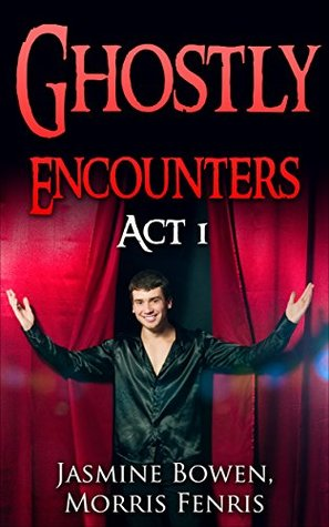 Ghostly Encounters: Act 1 (Paranormal Young Adult Romance and Paranormal Fantasy Romance Book) Jasmine Bowen