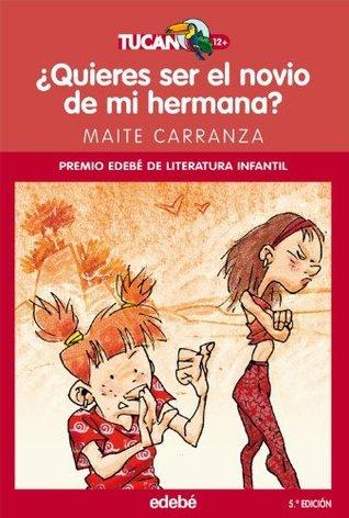 ¿Quieres ser el novio de mi hermana?  by  Maite Carranza Gil-Dolz