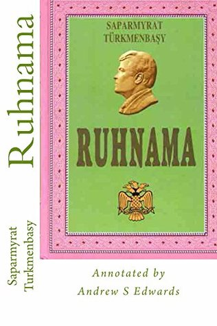 Ruhnama: The Book of the Soul (Annotated Version)  by  Saparmyrat Turkmenbasy