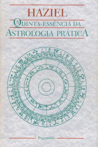 A Quinta Essência Da Astrologia Prática  by  Haziel