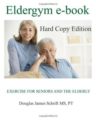 Eldergym e-book: Hard Copy Edition Douglas James Schrift