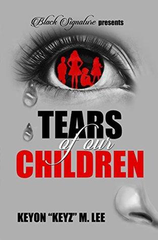 Tears of Our Children  by  Keyon Keyz M. Lee by Keyon Lee