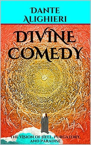 Dantes Divine Comedy (Special Annotated Edition): The Vision of Hell, Purgatory, and Paradise  by  Dante Alighieri