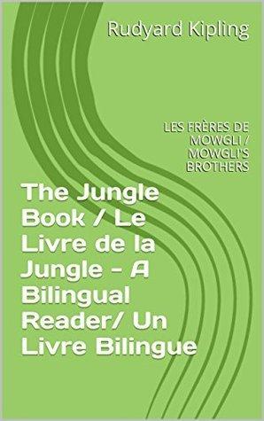 LES FRÈRES DE MOWGLI / MOWGLIS BROTHERSThe Jungle Book / Le Livre de la Jungle - A Bilingual Reader/ Un Livre Bilingue: The Jungle Book / Le Livre de ... Language Skills Development Series 1) Rudyard Kipling