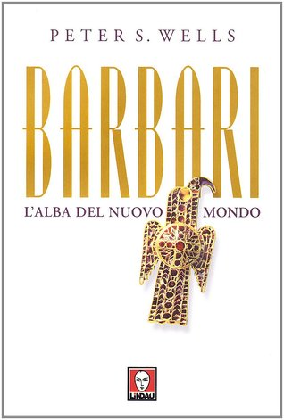 Barbari: Lalba del nuovo mondo Peter S. Wells