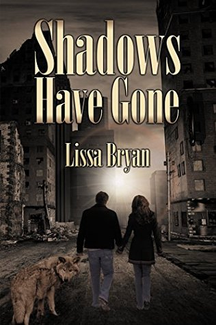 Shadows Have Gone (End of All Things Book 3)  by  Lissa Bryan