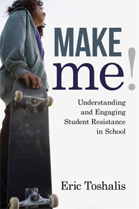 Make Me! Understanding and Engaging Student Resistance in School Eric Toshalis
