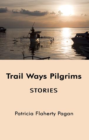 Trail Ways Pilgrims: Stories Patricia Flaherty Pagan