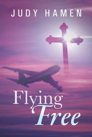 Flying Free: My Life and Other Unfinished Business Judy Hamen