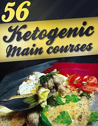 56 Ketogenic Main Courses (Ketogenic Cookbook, Ketogenic Recipes, Weight loss, low carb)  by  Alisha Morgan
