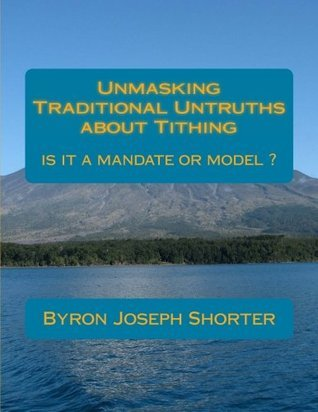 Unmasking Traditional Untruths about Tithing  by  Byron Joseph Shorter