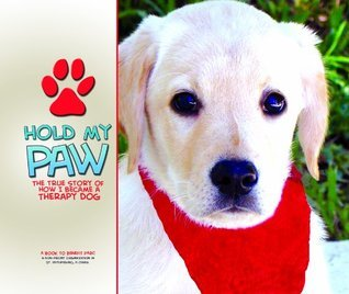 Hold My Paw - The True Story of How I Became a Therapy Dog  by  P.K. Lichtenberger