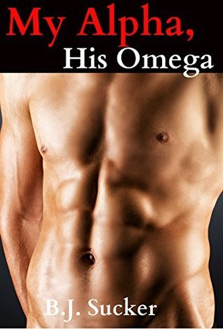 My Alpha, His Omega (A Paranormal Gay M/M Werebear Erotic Romance) B.J. Sucker