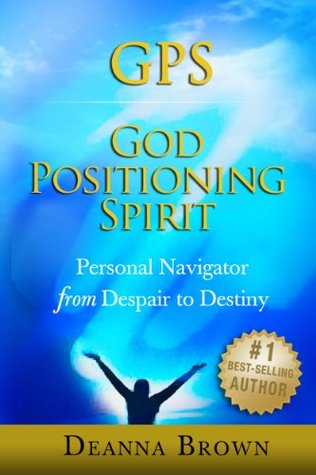 GPS: God Positioning Spirit, Personal Navigator from Despair to Destiny Deanna Brown