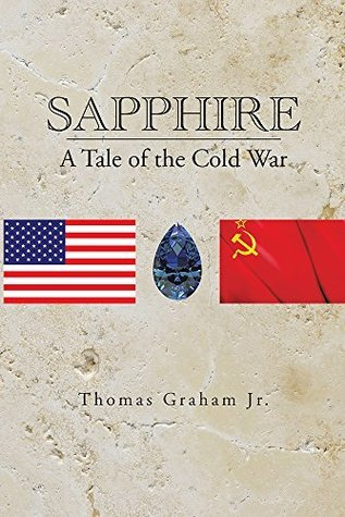 Sapphire: A Tale of the Cold War Thomas Graham Jr.