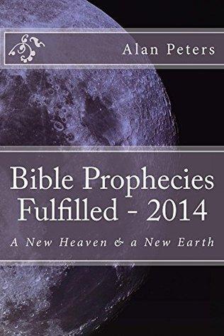 Bible Prophecies Fulfilled - 2014 Alan Peters