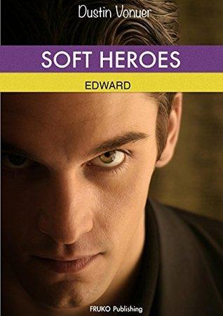 Soft Heroes: EDWARD - Gay Romance  by  Dustin Voneur