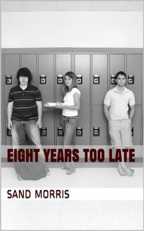 Eight Years too Late  by  Sand Morris
