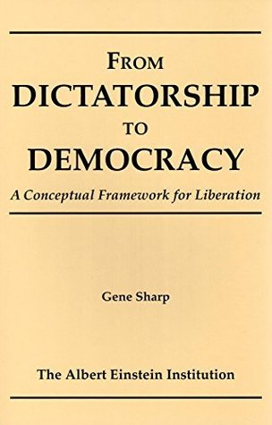From Dictatorship To Democracy: A Conceptual Framework for Liberation Gene Sharp